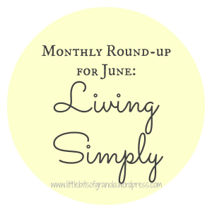 Monthly Round-up for June Living Simply  Little Bits of Granola