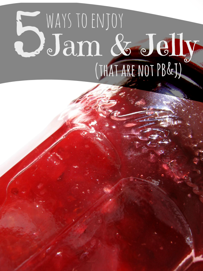 5 Ways to Enjoy Jam and Jelly - by Little Bits of Granola