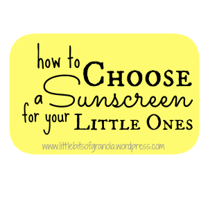 How to Choose a Sunscreen for your Little One - by Little Bits of Granola