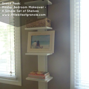 Sneak Peek Master Bedroom Makeover - A Simple Set of Shelves -- by Little Bits of Granola