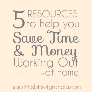 5 Resources to help you Save Time and Money Working Out at Home