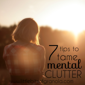 7 Tips to Tame Mental Clutter