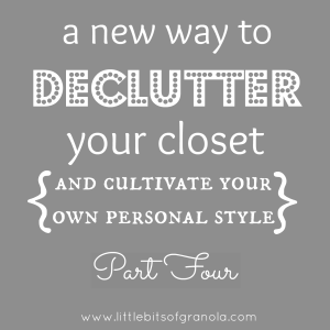 A New Way to Declutter Your Closet Part Four - by Little Bits of Granola