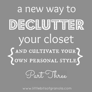A New Way to Declutter Your Closet Part Three - by Little Bits of Granola