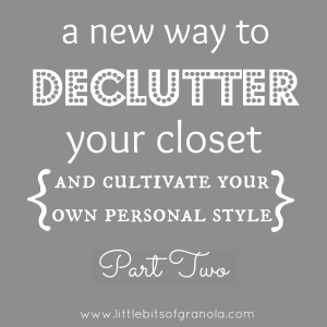 A New Way to Declutter Your Closet Part Two - by Little Bits of Granola
