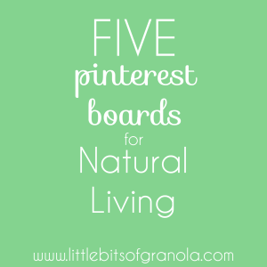 Five Pinterest Boards for Natural Living