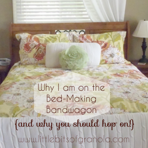 Why I am on the Bed-Making Bandwagon {and why you should hop on!}   Little Bits of Granola