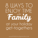 8 ways to enjoy time with family at your holiday get-togethers