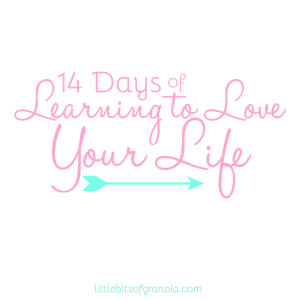 14 Days of Learning to Love Your Life