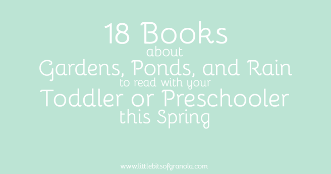18 Books about Gardens, Ponds, and Rain to read with your Toddler or Preschooler this Spring